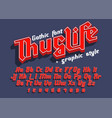 thug life - decorative font with graphic style vector image vector image