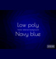 low poly dark navy blue abstract background vector image vector image