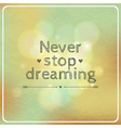 motivational retro card Never stop dreaming vector image vector image