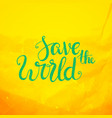 save the world lettering earth day protection vector image vector image