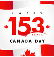 153 years anniversary happy canada day vector image