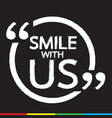 smile with us lettering design vector image