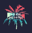 toxic tropics graphic t-shirt design typography vector image vector image