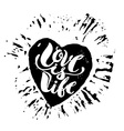 Love is life concept hand lettering motivation vector image vector image