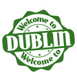 welcome to dublin sign or stamp vector image
