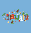 hawaii typography travel vector image vector image