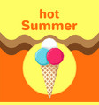 hot summer poster with ice cream in waffle cone vector image