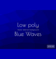 low poly dark navy blue abstract wave background vector image vector image
