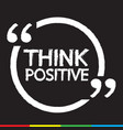 think positive lettering design vector image vector image