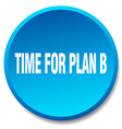 time for plan b blue round flat isolated push vector image vector image