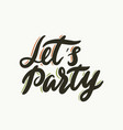 lets party calligraphic phrase typography vector image