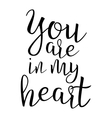 Quote About Love You Are In My Heart Handwritten vector image vector image