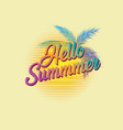 retro typography hello summer with palm leaves vector image vector image