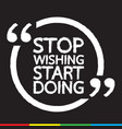 stop wishing start doing lettering design vector image