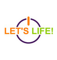 lets life vector image vector image