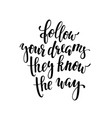 follow your dreams they know way vector image
