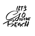 lets go to the beach modern brush dry brush vector image vector image