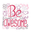 be awesome - phrase for posters t-shirts vector image vector image