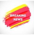 breaking-news-three vector image vector image