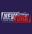 new york brooklyn typography t-shirt graphics vector image vector image