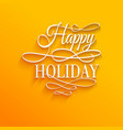 Happy Holiday - postcard decoration background vector image vector image