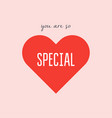 you are so special card typography poster with vector image vector image