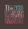 hand-drawn poster - the boss is always right vector image vector image