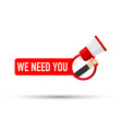 hand holding megaphone - we need you vector image vector image