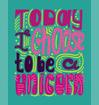 today a choose to be a unicorn vector image vector image
