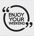 enjoy your weekend design vector image