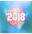 happy new year 2018 on bokeh background vector image vector image