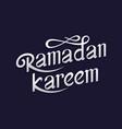 typographic handwritten ramadan vector image vector image