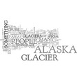 alaska glacier cruise experience text word cloud vector image vector image