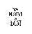 ink quote you deserve the best vector image vector image