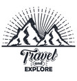 travel more and explore mountains vintage hand vector image