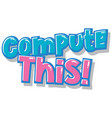 font design for word compute this in blue and pink vector image vector image