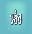 i choose you handwritten lettering vector image