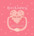have kindness in your heart and be forgiving vector image vector image
