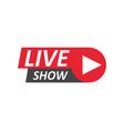 live show sign emblem logo vector image