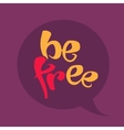 Be free lettering vector image vector image