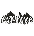 with word explore and mountains vector image