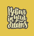 believe in your dreams vector image vector image