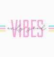 good vibes t shirt slogan for girls typography vector image vector image