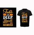 motivational and inspirational quotes t-shirt vector image vector image