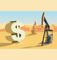 oil rigs in the desert and symbol of dollar vector image