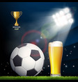 soccer ball and a glass of beer in the stadium vector image