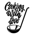 cooking with love lettering phrase on white vector image vector image