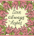 hand lettering love always hopes made with flowers vector image vector image
