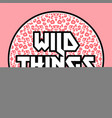 wild things vector image vector image