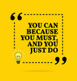 inspirational motivational quote you can because vector image